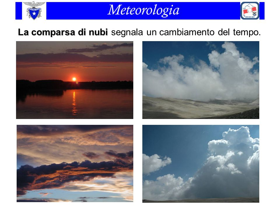 La comparsa di nubi segnala un cambiamento del tempo.