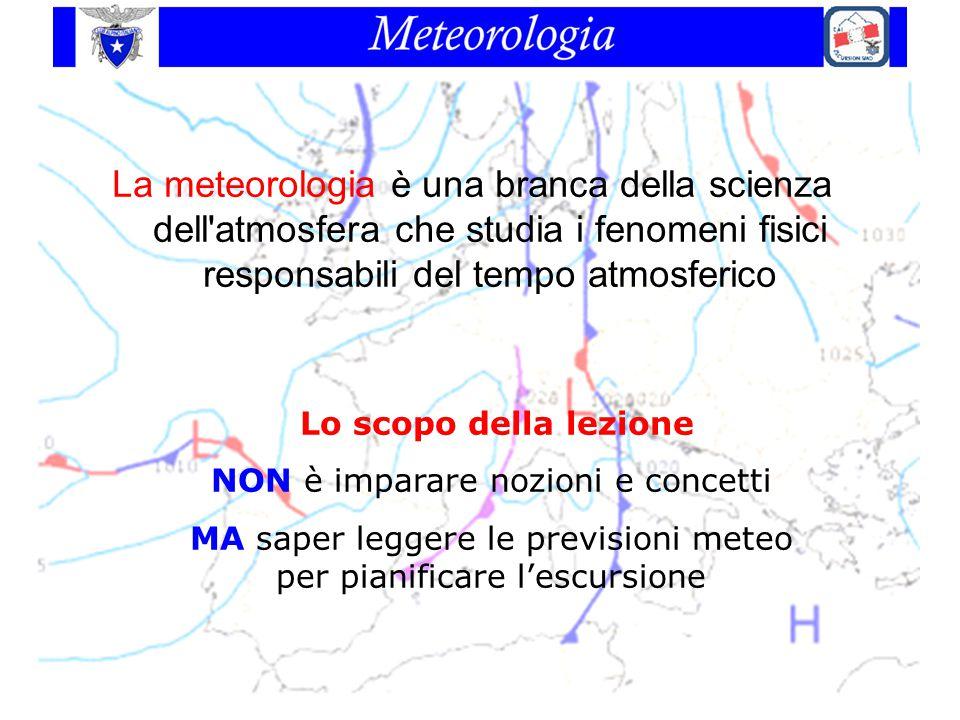 La meteorologia è una branca della scienza dell atmosfera che studia i fenomeni fisici responsabili del tempo atmosferico