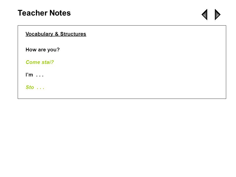 Teacher Notes Vocabulary & Structures How are you Come stai