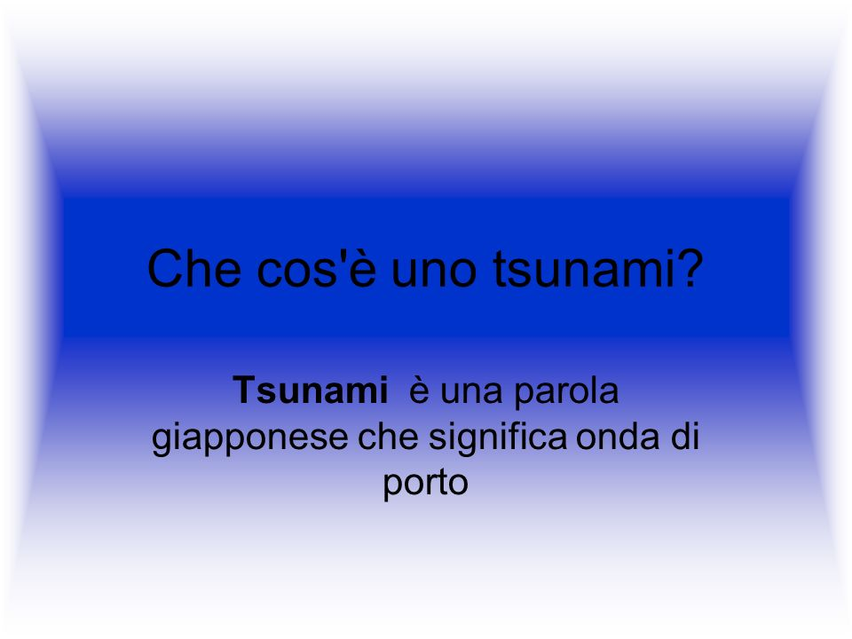 Tsunami è una parola giapponese che significa onda di porto