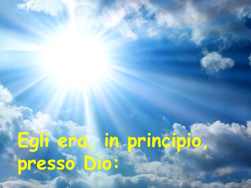 Egli era, in principio, presso Dio: