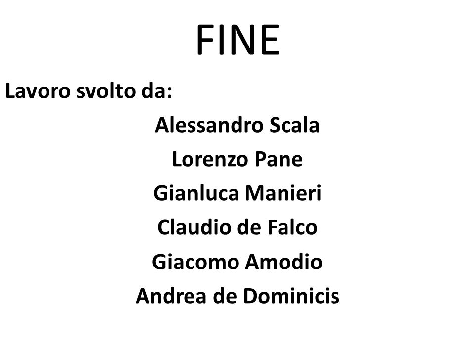 FINE Lavoro svolto da: Alessandro Scala Lorenzo Pane Gianluca Manieri Claudio de Falco Giacomo Amodio Andrea de Dominicis