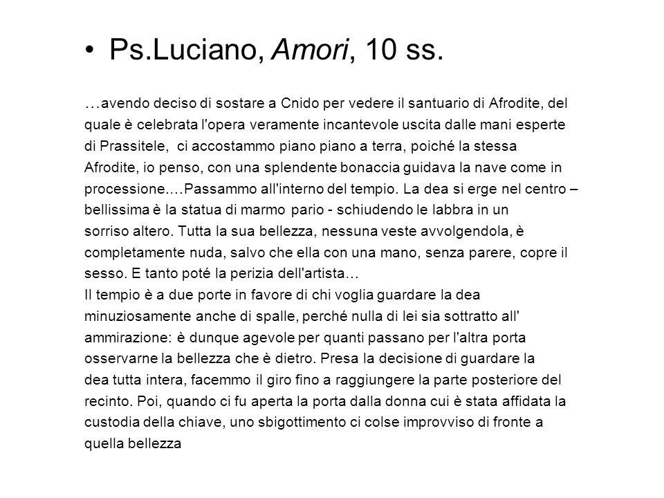 Ps.Luciano, Amori, 10 ss. …avendo deciso di sostare a Cnido per vedere il santuario di Afrodite, del.