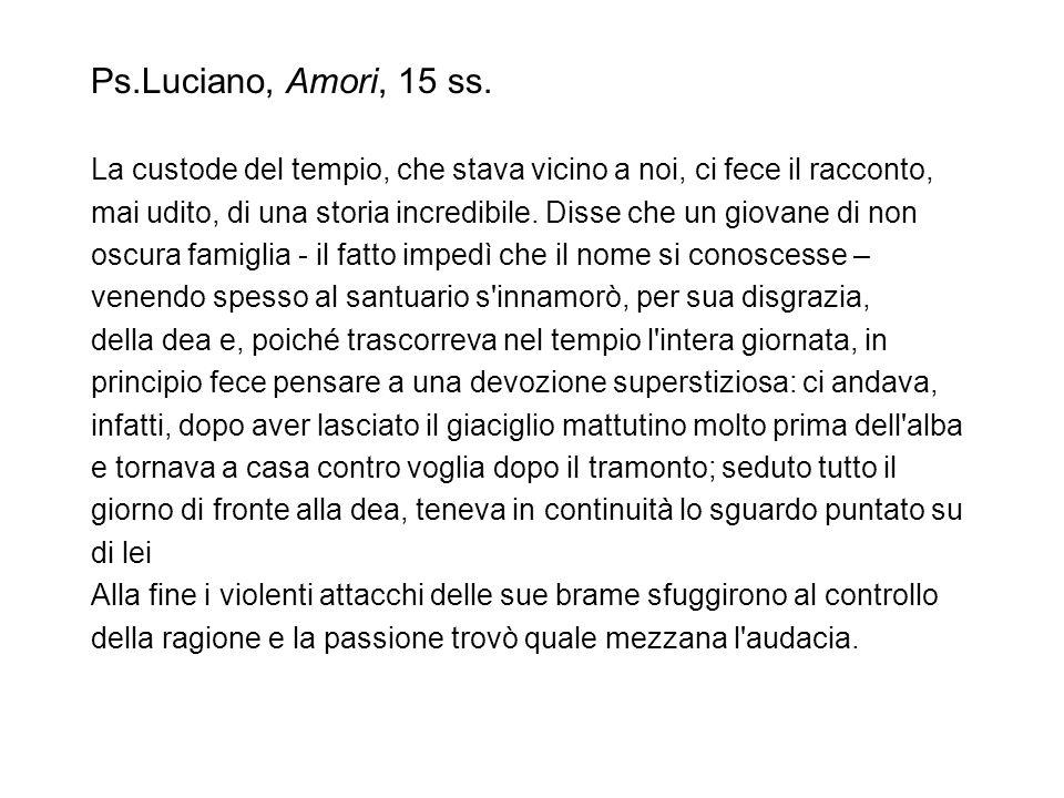 Ps.Luciano, Amori, 15 ss. La custode del tempio, che stava vicino a noi, ci fece il racconto,