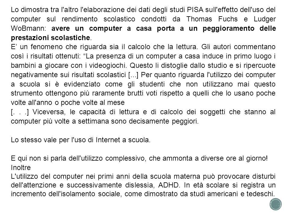 Lo dimostra tra l altro l elaborazione dei dati degli studi PISA sull effetto dell uso del computer sul rendimento scolastico condotti da Thomas Fuchs e Ludger WoBmann: avere un computer a casa porta a un peggioramento delle prestazioni scolastiche.