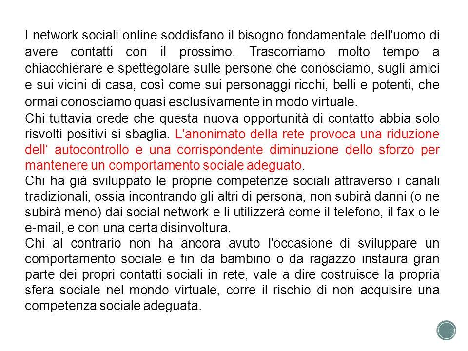 I network sociali online soddisfano il bisogno fondamentale dell uomo di avere contatti con il prossimo. Trascorriamo molto tempo a chiacchierare e spettegolare sulle persone che conosciamo, sugli amici e sui vicini di casa, così come sui personaggi ricchi, belli e potenti, che ormai conosciamo quasi esclusivamente in modo virtuale.