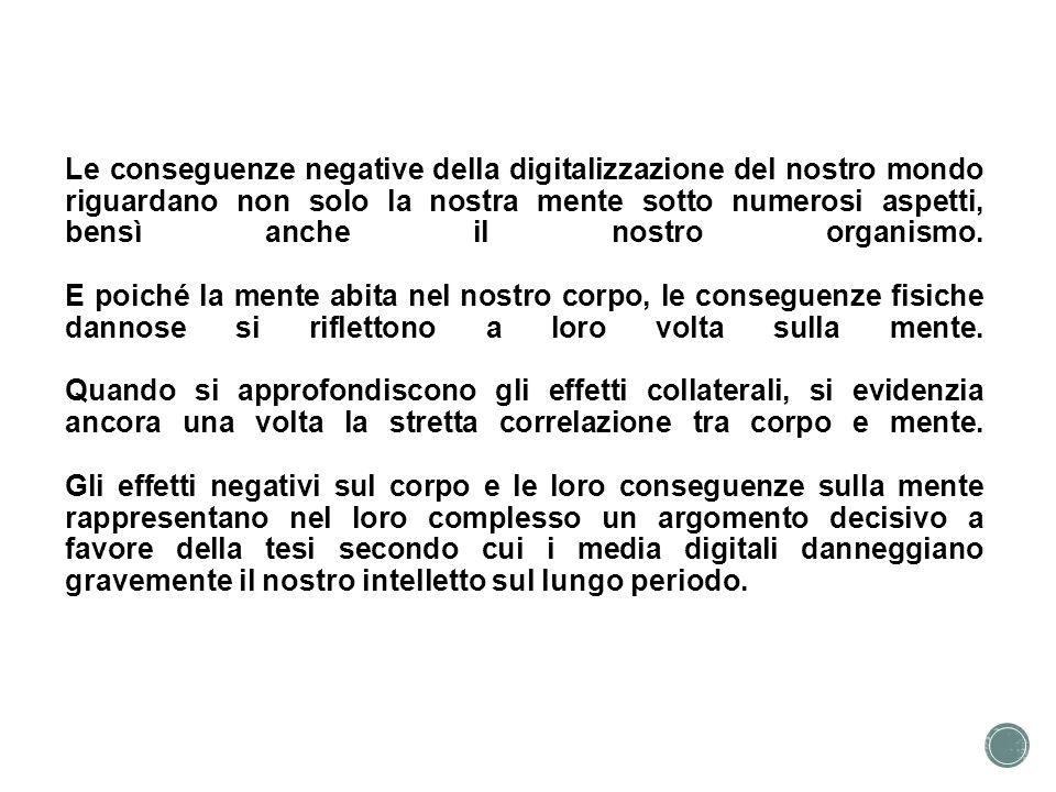 Le conseguenze negative della digitalizzazione del nostro mondo riguardano non solo la nostra mente sotto numerosi aspetti, bensì anche il nostro organismo.