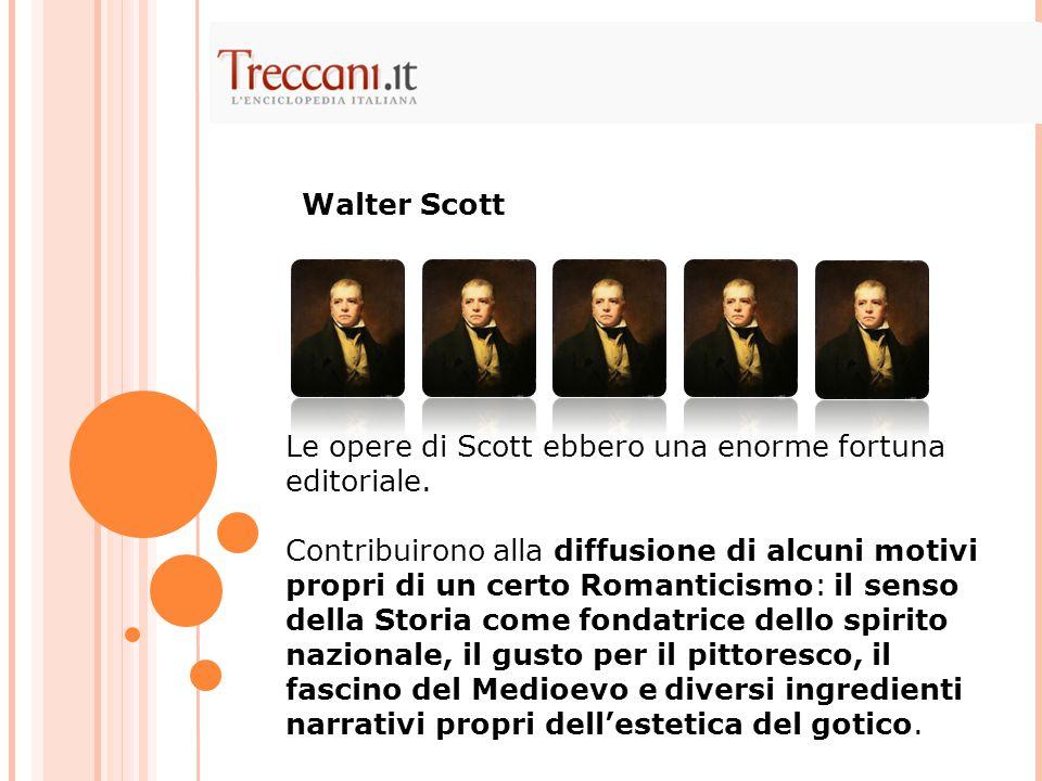 Walter Scott Le opere di Scott ebbero una enorme fortuna editoriale.