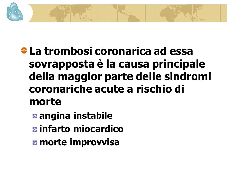La trombosi coronarica ad essa sovrapposta è la causa principale della maggior parte delle sindromi coronariche acute a rischio di morte