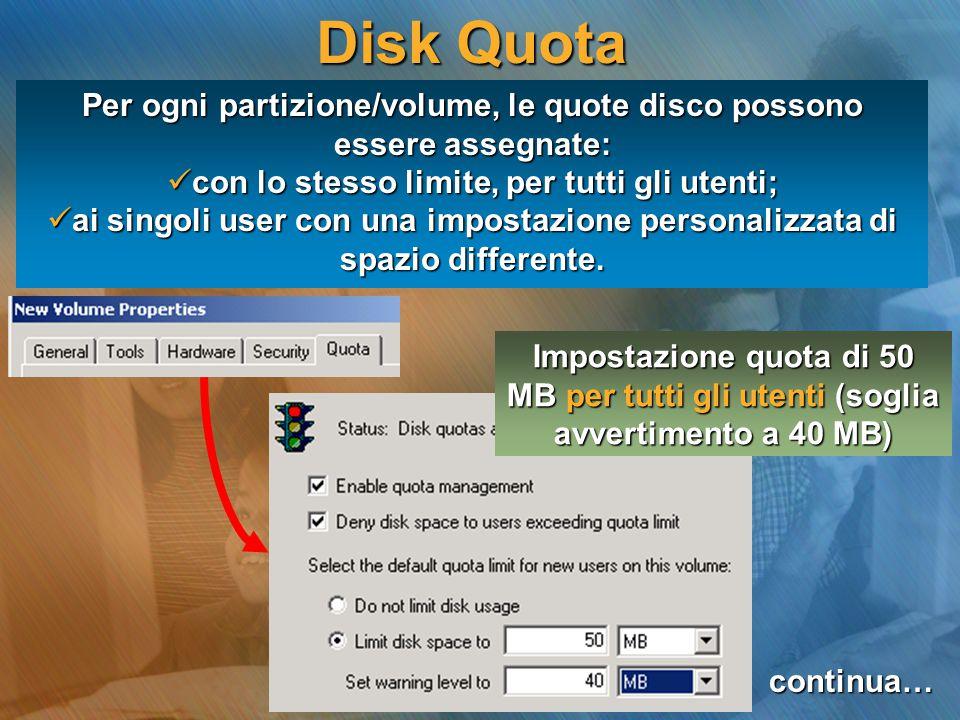 Disk Quota Per ogni partizione/volume, le quote disco possono essere assegnate: con lo stesso limite, per tutti gli utenti;