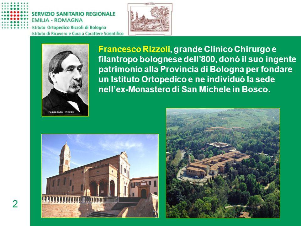 Francesco Rizzoli, grande Clinico Chirurgo e filantropo bolognese dell'800, donò il suo ingente patrimonio alla Provincia di Bologna per fondare un Istituto Ortopedico e ne individuò la sede nell'ex-Monastero di San Michele in Bosco.
