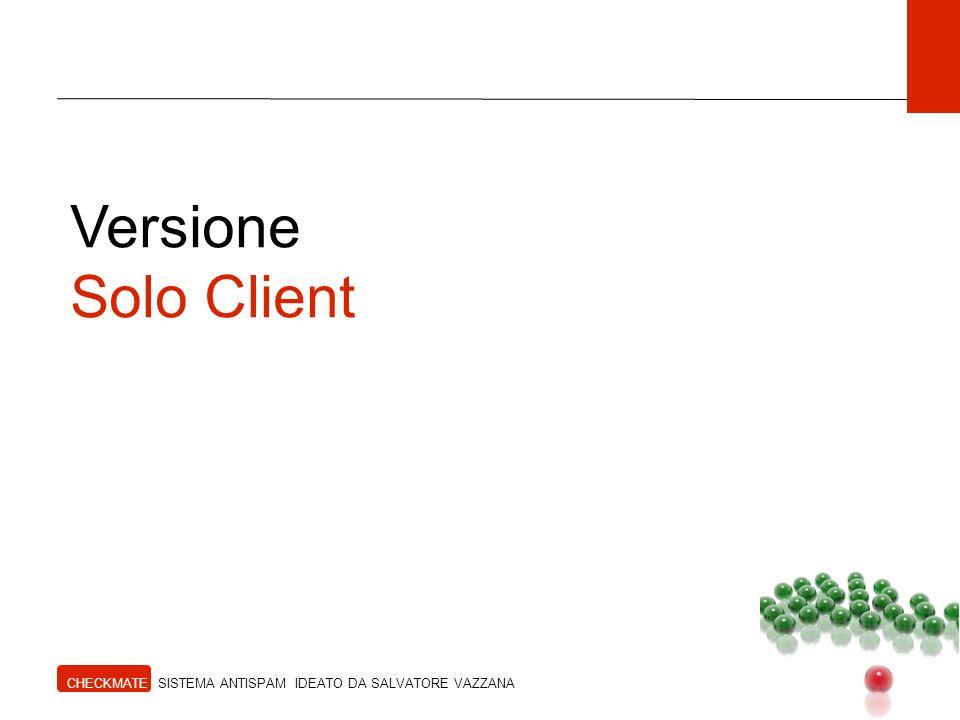 Versione Solo Client CHECKMATE SISTEMA ANTISPAM IDEATO DA SALVATORE VAZZANA
