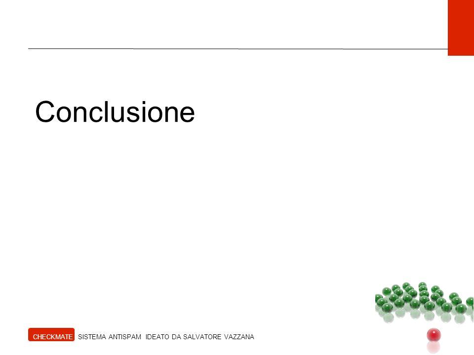 Conclusione CHECKMATE SISTEMA ANTISPAM IDEATO DA SALVATORE VAZZANA