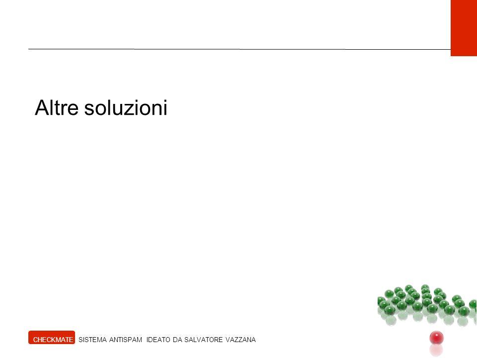 Altre soluzioni CHECKMATE SISTEMA ANTISPAM IDEATO DA SALVATORE VAZZANA