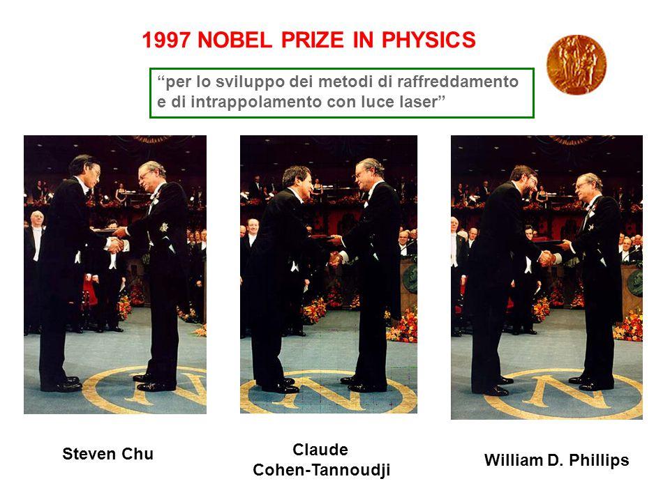 1997 NOBEL PRIZE IN PHYSICS per lo sviluppo dei metodi di raffreddamento. e di intrappolamento con luce laser