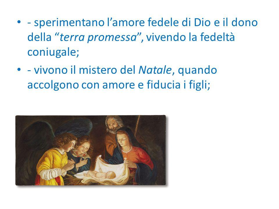 - sperimentano l'amore fedele di Dio e il dono della terra promessa , vivendo la fedeltà coniugale;