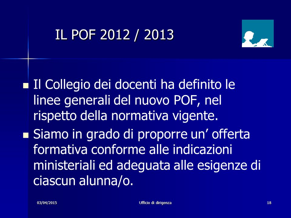 IL POF 2012 / 2013 Il Collegio dei docenti ha definito le linee generali del nuovo POF, nel rispetto della normativa vigente.
