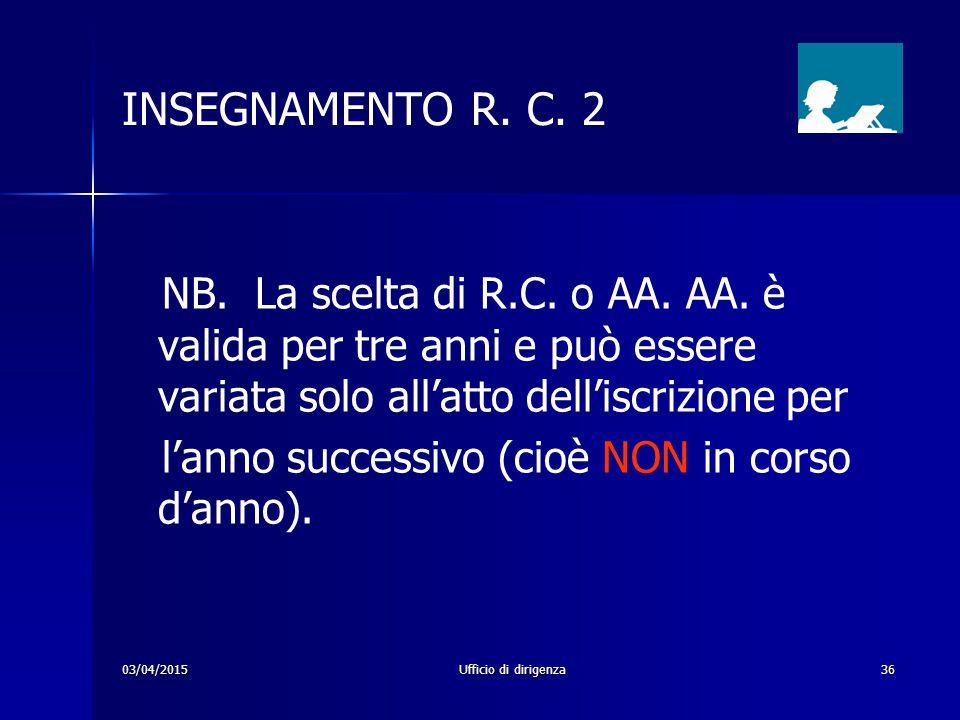 INSEGNAMENTO R. C. 2 NB. La scelta di R.C. o AA. AA. è valida per tre anni e può essere variata solo all'atto dell'iscrizione per.