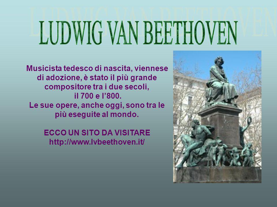 LUDWIG VAN BEETHOVEN Musicista tedesco di nascita, viennese di adozione, è stato il più grande compositore tra i due secoli,