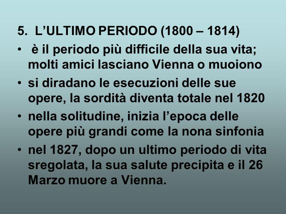 5. L'ULTIMO PERIODO (1800 – 1814) è il periodo più difficile della sua vita; molti amici lasciano Vienna o muoiono.