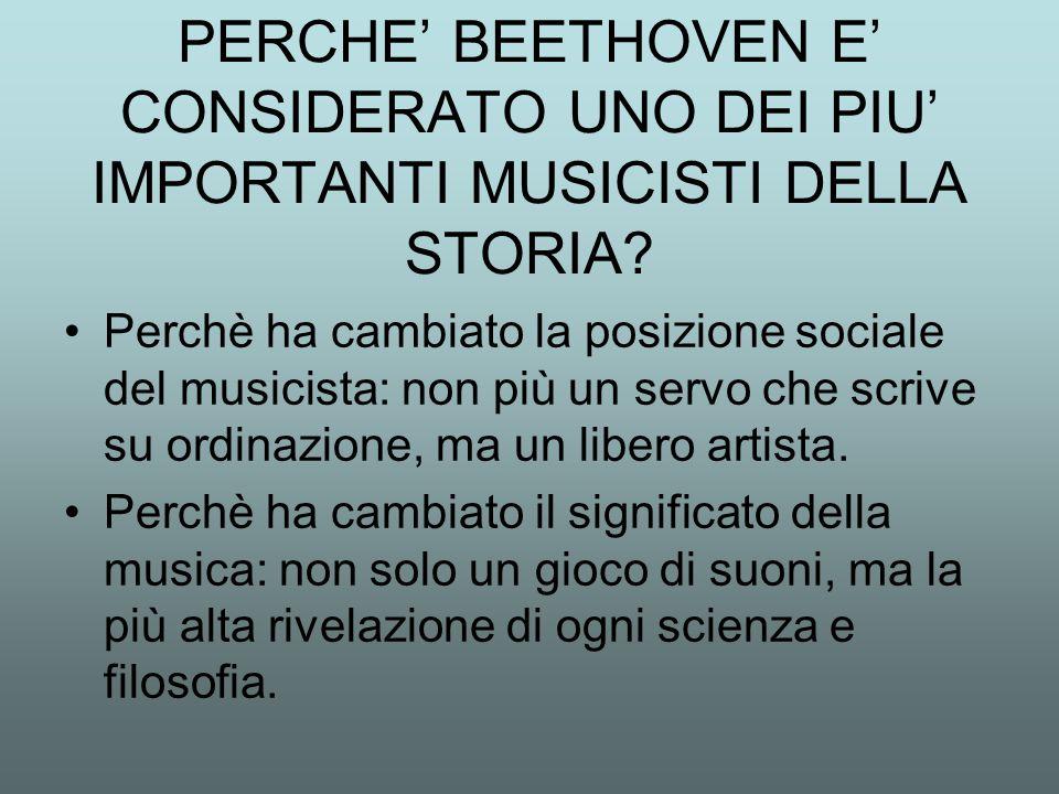 PERCHE' BEETHOVEN E' CONSIDERATO UNO DEI PIU' IMPORTANTI MUSICISTI DELLA STORIA