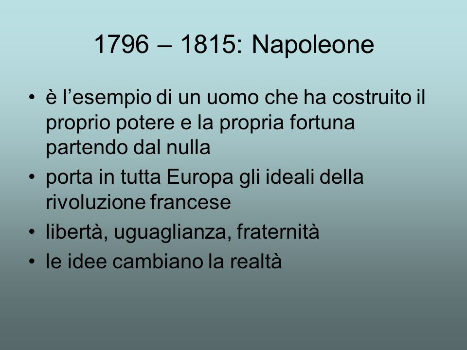 1796 – 1815: Napoleone è l'esempio di un uomo che ha costruito il proprio potere e la propria fortuna partendo dal nulla.