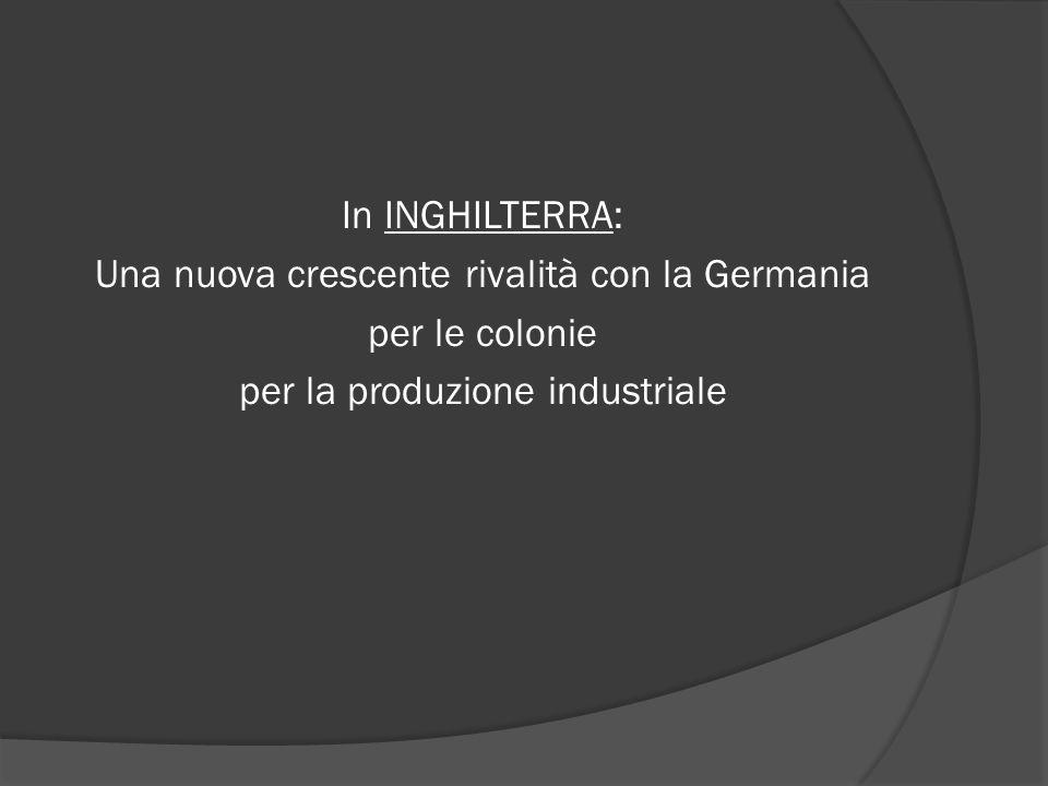 In INGHILTERRA: Una nuova crescente rivalità con la Germania per le colonie per la produzione industriale