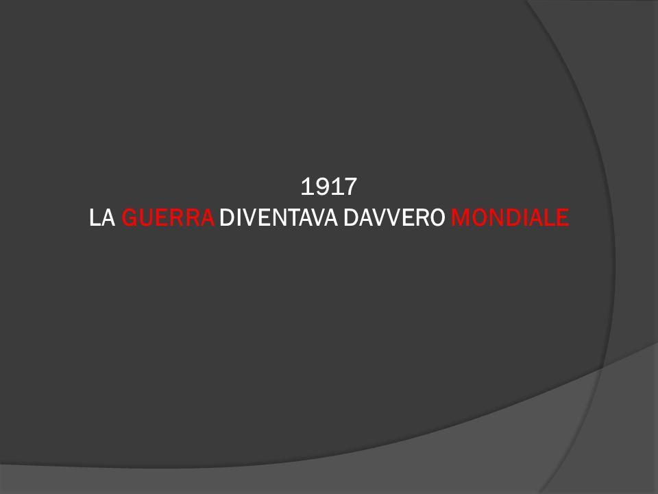 1917 LA GUERRA DIVENTAVA DAVVERO MONDIALE