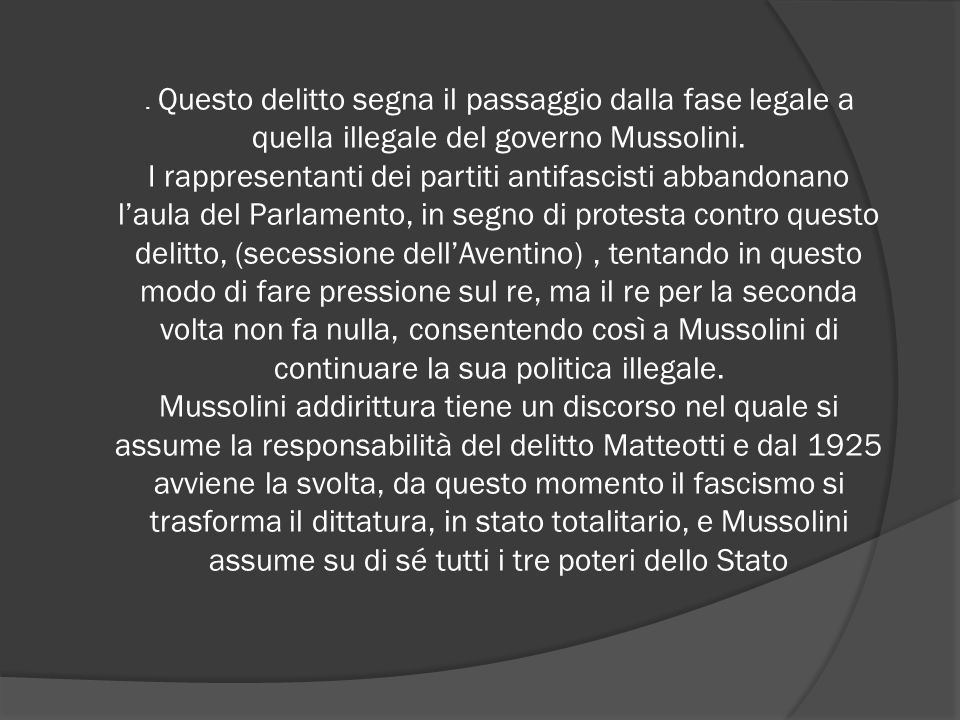 . Questo delitto segna il passaggio dalla fase legale a quella illegale del governo Mussolini.