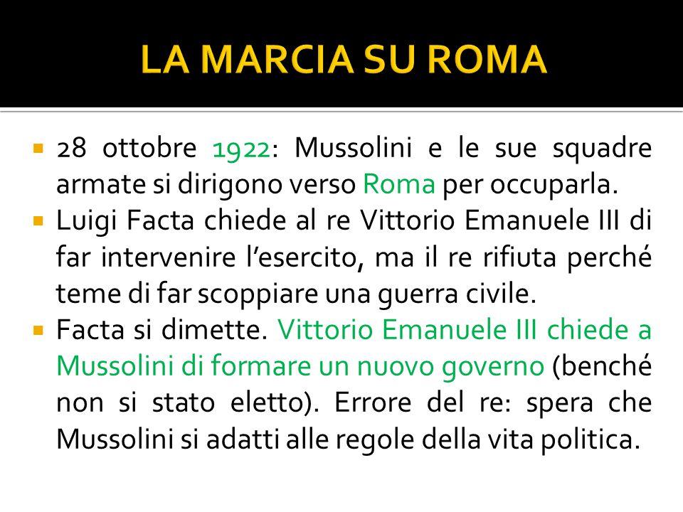 LA MARCIA SU ROMA 28 ottobre 1922: Mussolini e le sue squadre armate si dirigono verso Roma per occuparla.