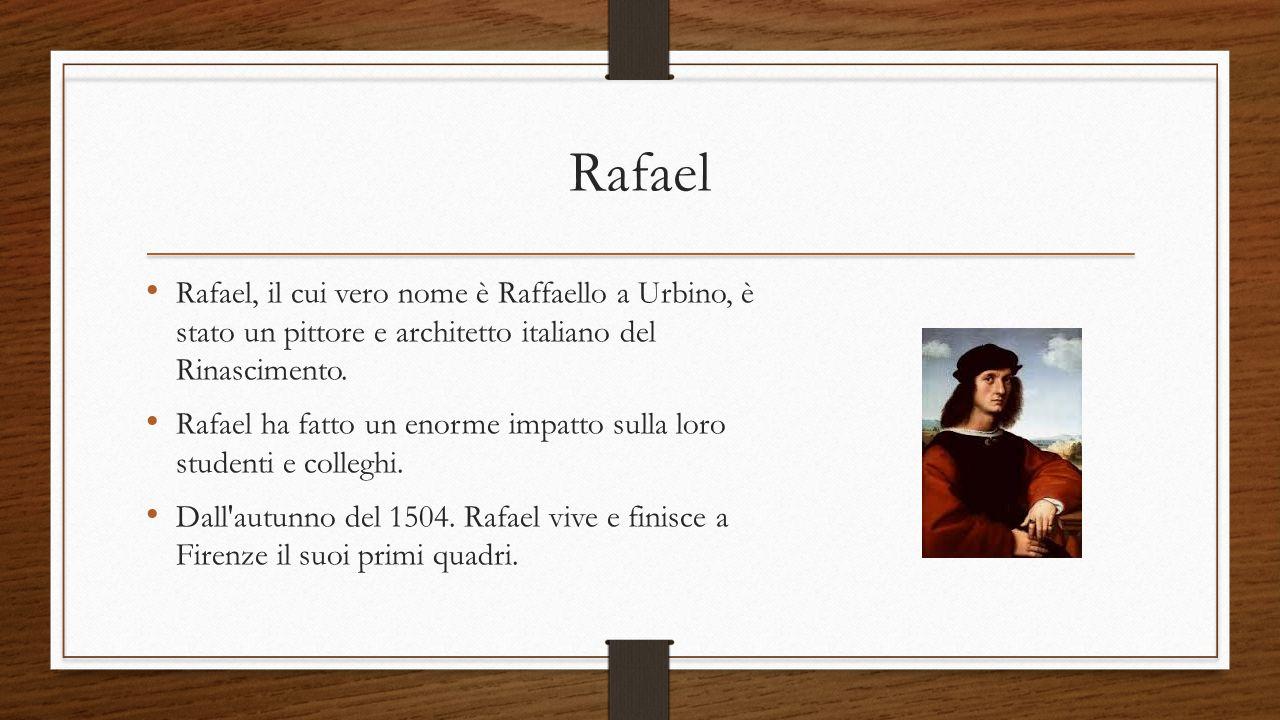 Rafael Rafael, il cui vero nome è Raffaello a Urbino, è stato un pittore e architetto italiano del Rinascimento.