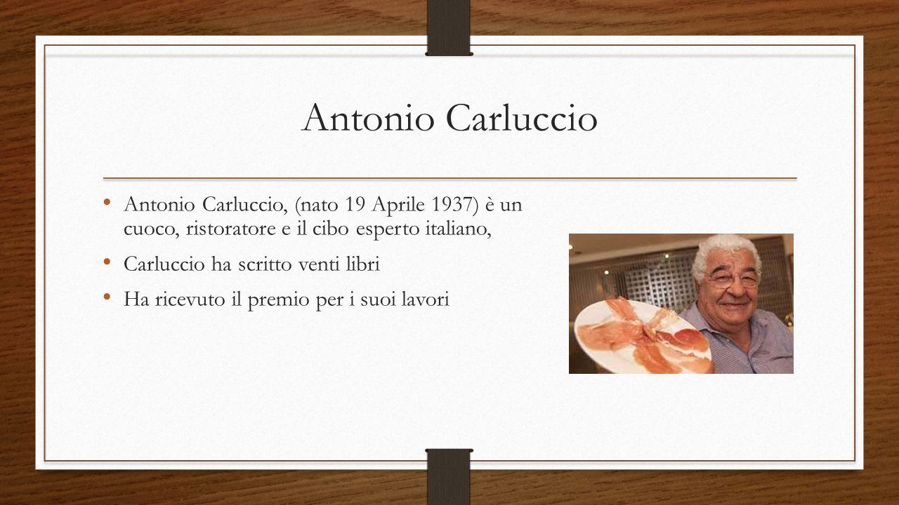 Antonio Carluccio Antonio Carluccio, (nato 19 Aprile 1937) è un cuoco, ristoratore e il cibo esperto italiano,