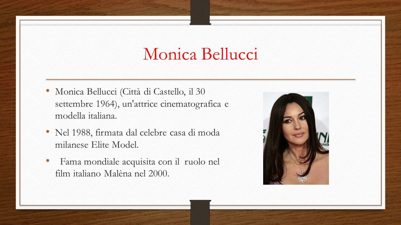 Monica Bellucci Monica Bellucci (Città di Castello, il 30 settembre 1964), un attrice cinematografica e modella italiana.