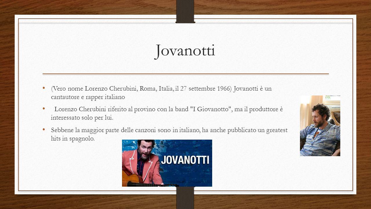 Jovanotti (Vero nome Lorenzo Cherubini, Roma, Italia, il 27 settembre 1966) Jovanotti è un cantautore e rapper italiano.