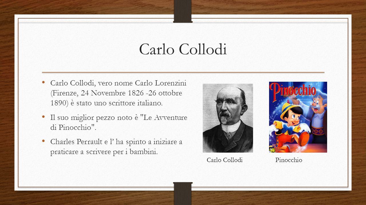 Carlo Collodi Carlo Collodi, vero nome Carlo Lorenzini (Firenze, 24 Novembre 1826 -26 ottobre 1890) è stato uno scrittore italiano.