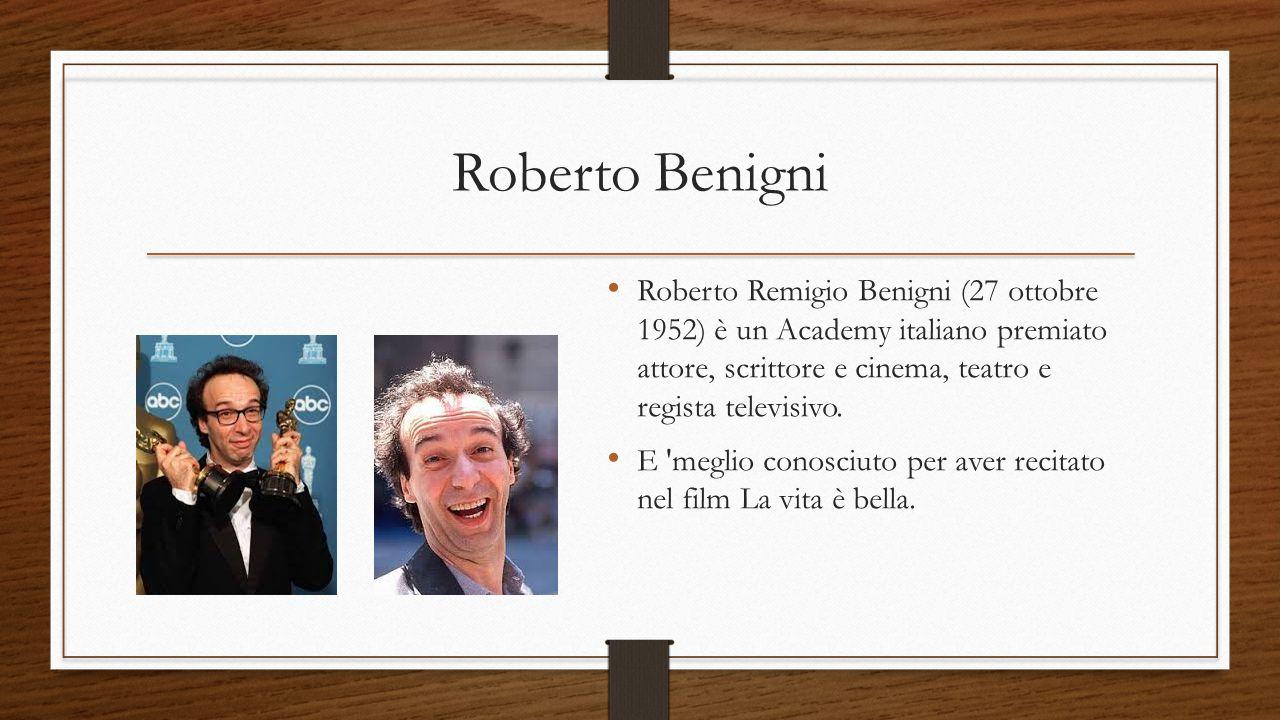 Roberto Benigni Roberto Remigio Benigni (27 ottobre 1952) è un Academy italiano premiato attore, scrittore e cinema, teatro e regista televisivo.