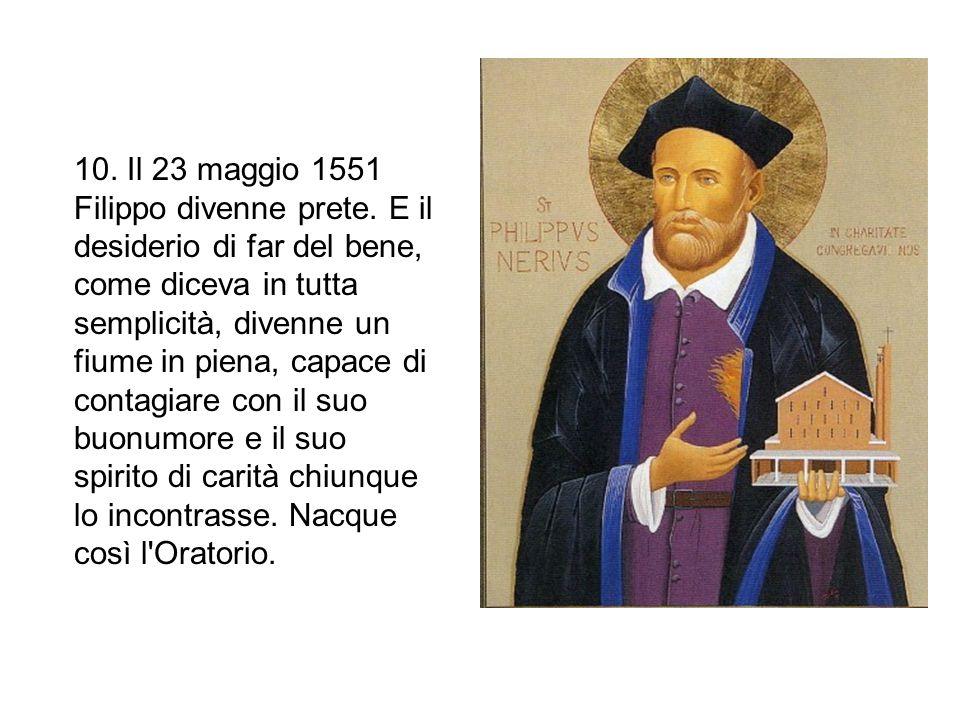 10. Il 23 maggio 1551 Filippo divenne prete