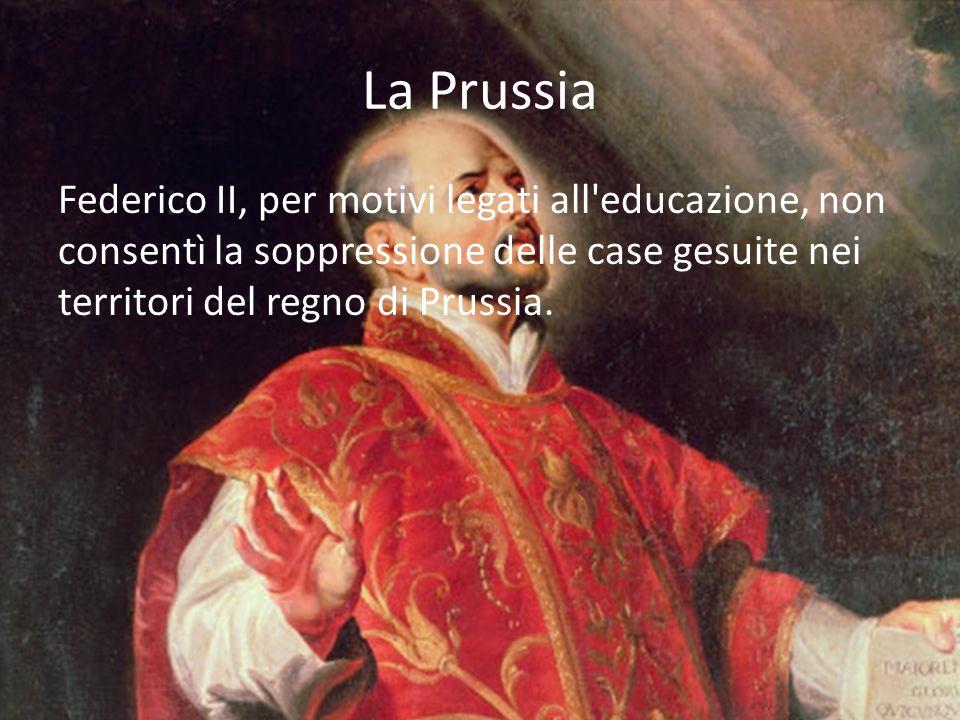 La Prussia Federico II, per motivi legati all educazione, non consentì la soppressione delle case gesuite nei territori del regno di Prussia.