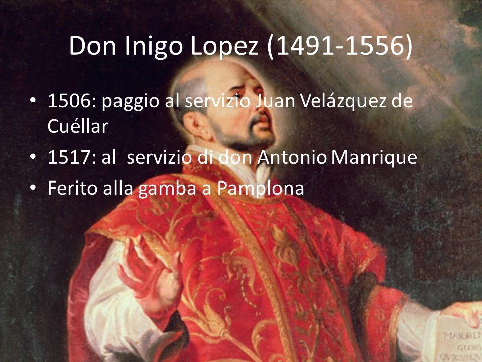 Don Inigo Lopez (1491-1556) 1506: paggio al servizio Juan Velázquez de Cuéllar. 1517: al servizio di don Antonio Manrique.