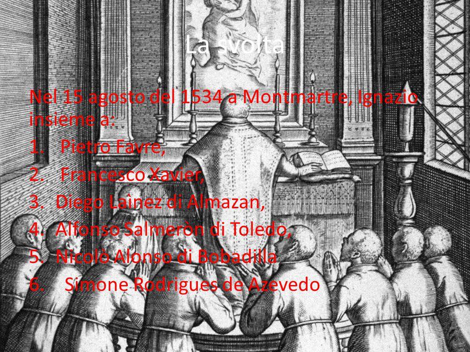 La svolta Nel 15 agosto del 1534 a Montmartre, Ignazio insieme a: