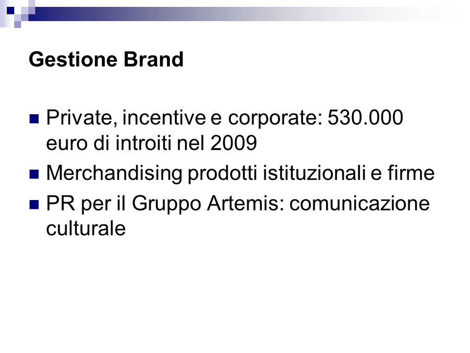 Gestione Brand Private, incentive e corporate: 530.000 euro di introiti nel 2009. Merchandising prodotti istituzionali e firme.