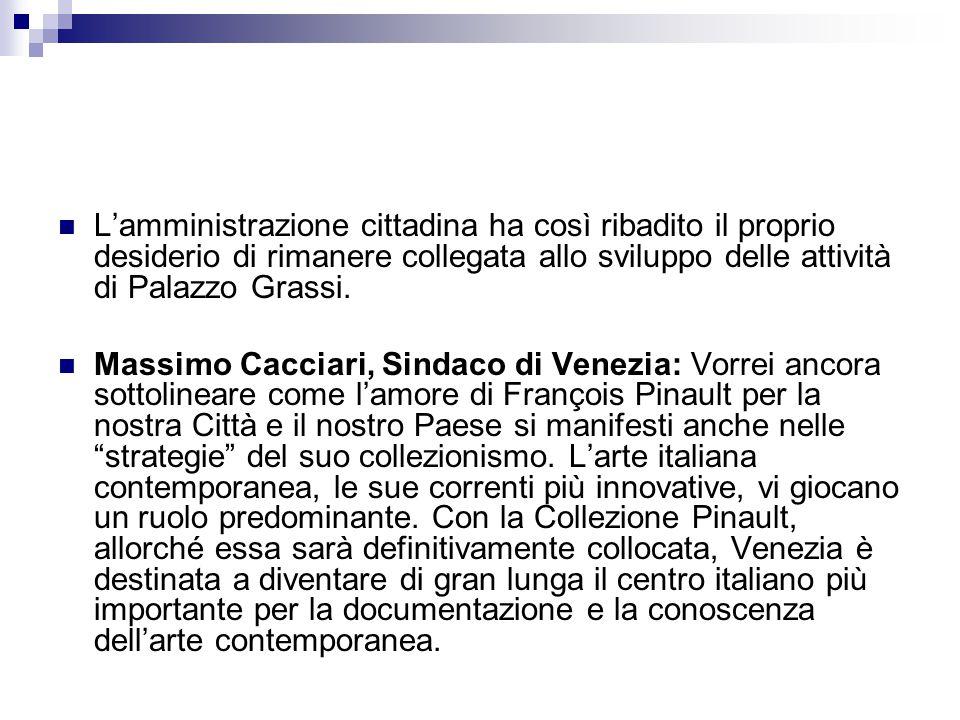 L'amministrazione cittadina ha così ribadito il proprio desiderio di rimanere collegata allo sviluppo delle attività di Palazzo Grassi.