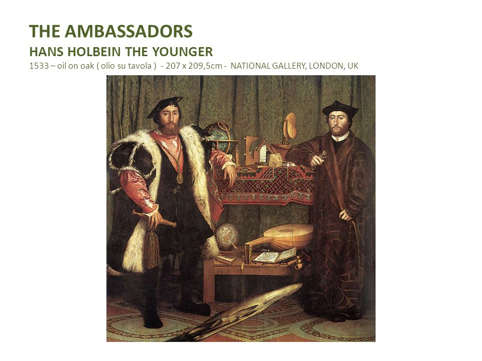 THE AMBASSADORS HANS HOLBEIN THE YOUNGER 1533 – oil on oak ( olio su tavola ) - 207 x 209,5cm - NATIONAL GALLERY, LONDON, UK