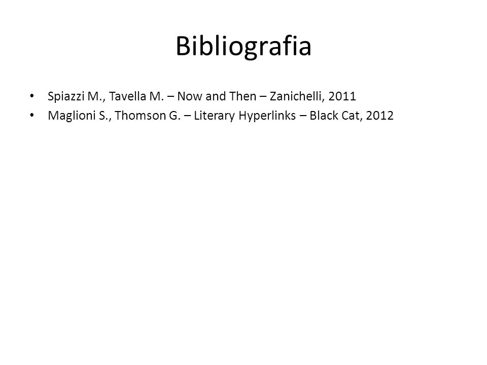 Bibliografia Spiazzi M., Tavella M. – Now and Then – Zanichelli, 2011