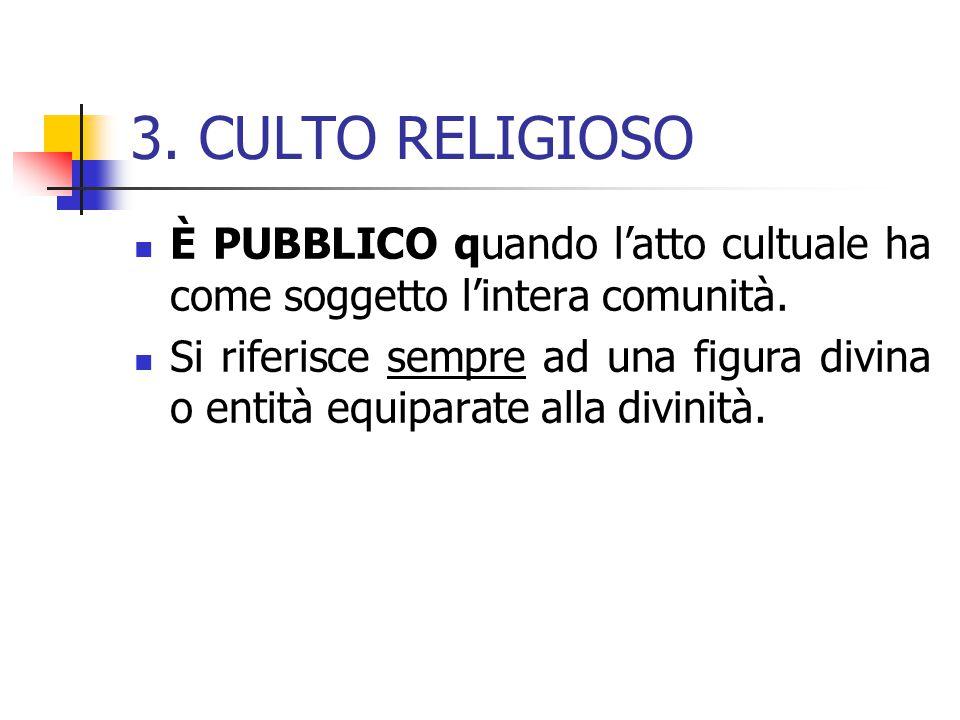 3. CULTO RELIGIOSO È PUBBLICO quando l'atto cultuale ha come soggetto l'intera comunità.