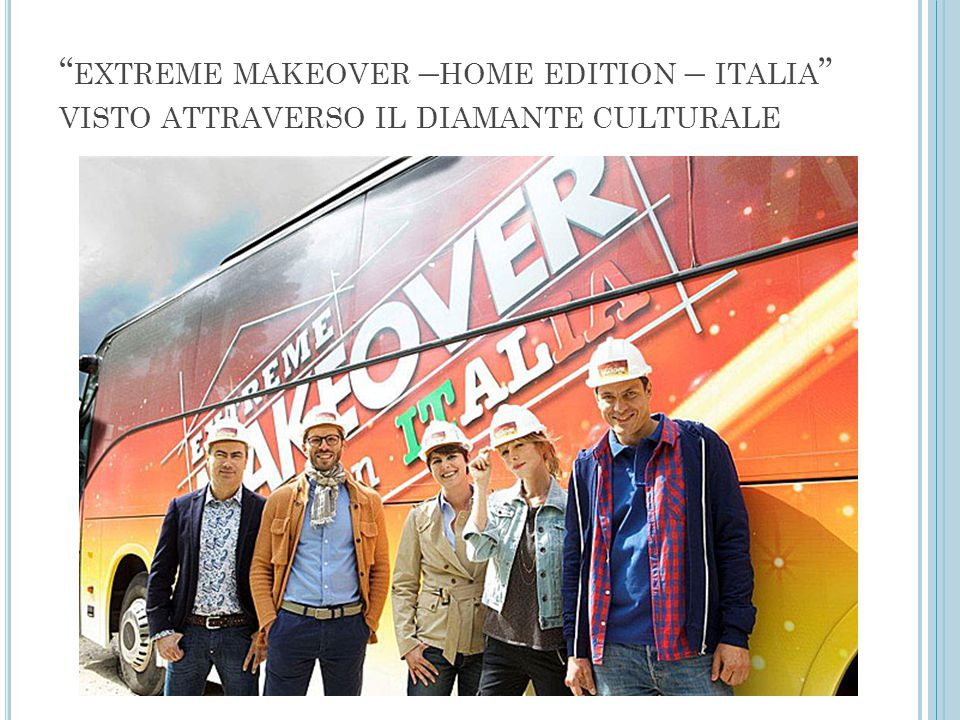 extreme makeover –home edition – italia visto attraverso il diamante culturale