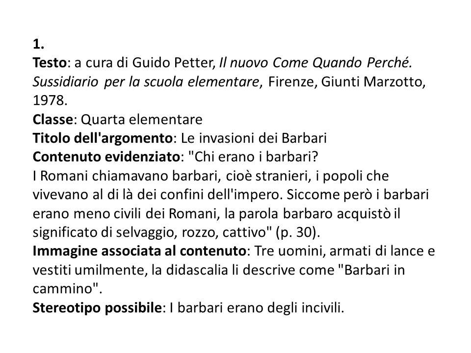 1. Testo: a cura di Guido Petter, Il nuovo Come Quando Perché. Sussidiario per la scuola elementare, Firenze, Giunti Marzotto, 1978.