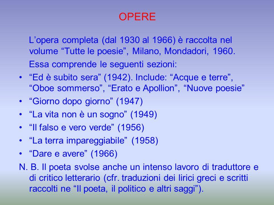 OPERE L'opera completa (dal 1930 al 1966) è raccolta nel volume Tutte le poesie , Milano, Mondadori, 1960.