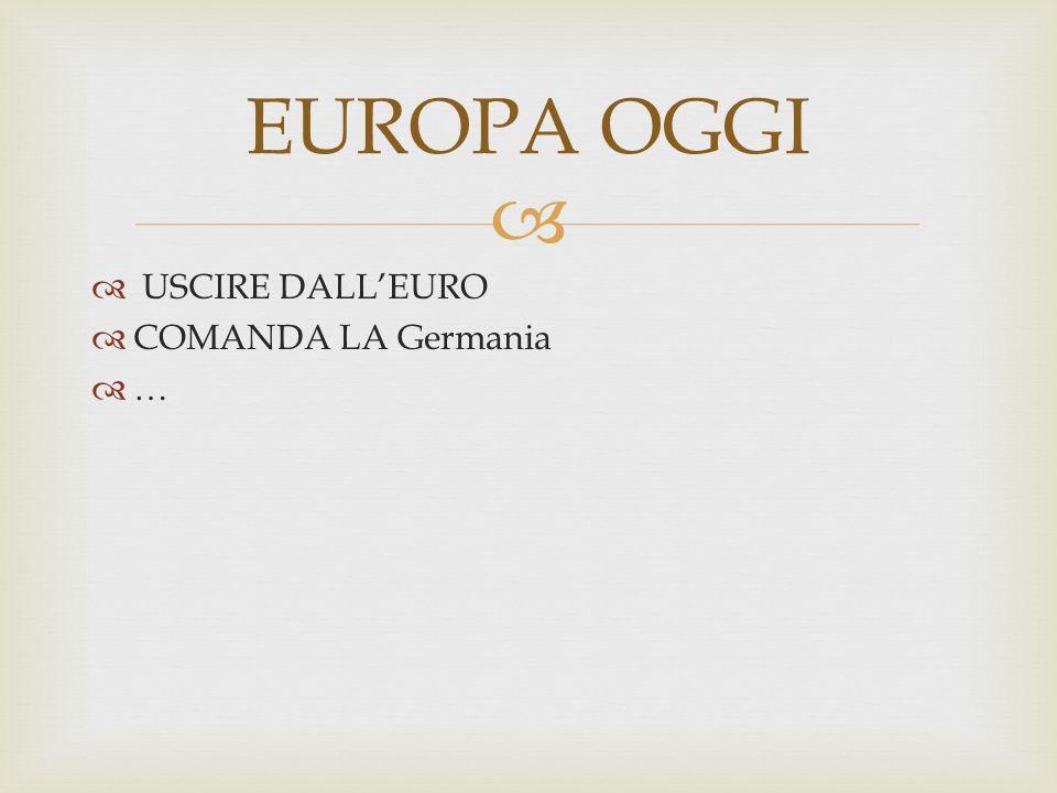 EUROPA OGGI USCIRE DALL'EURO COMANDA LA Germania …
