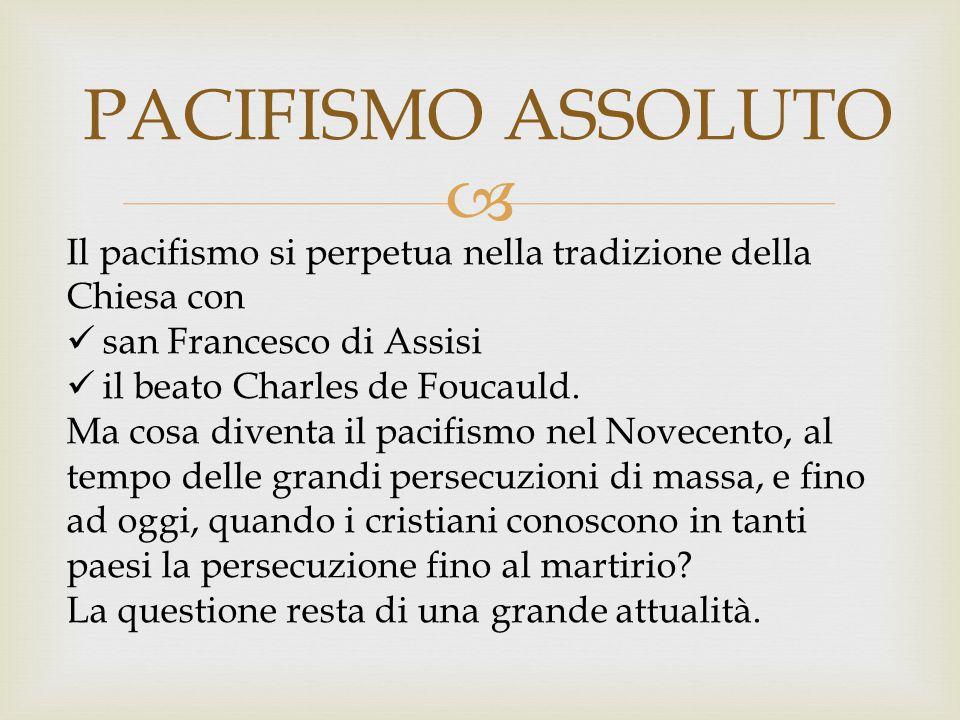 PACIFISMO ASSOLUTO Il pacifismo si perpetua nella tradizione della Chiesa con. san Francesco di Assisi.